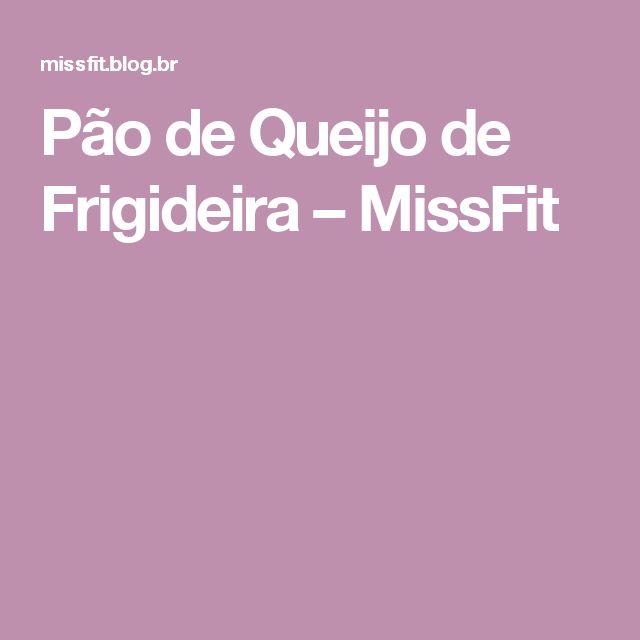 Pão de Queijo de Frigideira – MissFit
