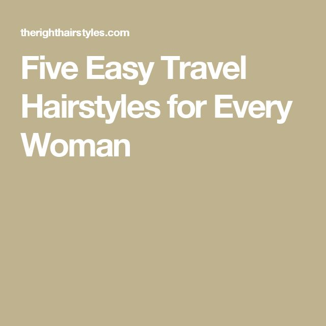 Five Easy Travel Hairstyles for Every Woman