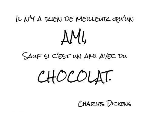 Il N'y a rien de meilleur Qu'un / AMI, / Sauf si ce est un ami Avec du / CHOCOLAT. / Charles Dickens