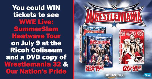 You could WIN tickets to see WWE Live: SummerSlam Heatwave Tour on July 9 at the Ricoh Coliseum and a DVD copy of Wrestlemania 32 & Our Nation's Pride!