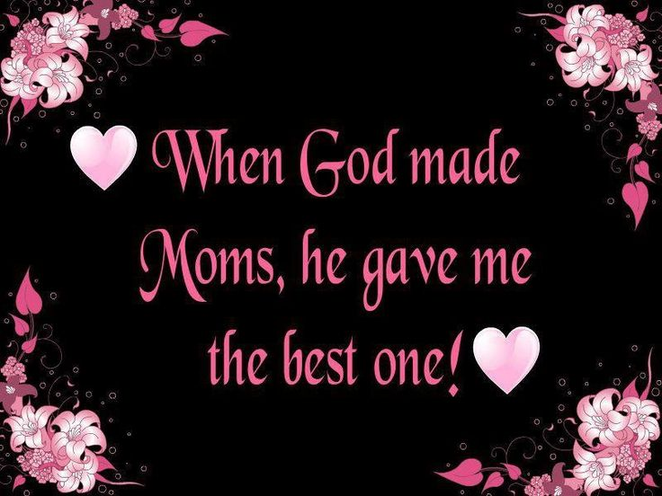 I love my mom, thank you, God!! She is definitely the best.