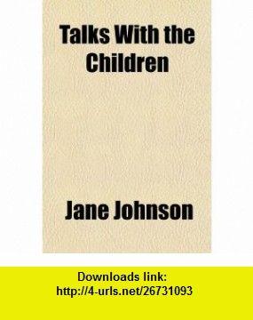 Talks With the Children (9781151646385) Jane Johnson , ISBN-10: 1151646385  , ISBN-13: 978-1151646385 ,  , tutorials , pdf , ebook , torrent , downloads , rapidshare , filesonic , hotfile , megaupload , fileserve
