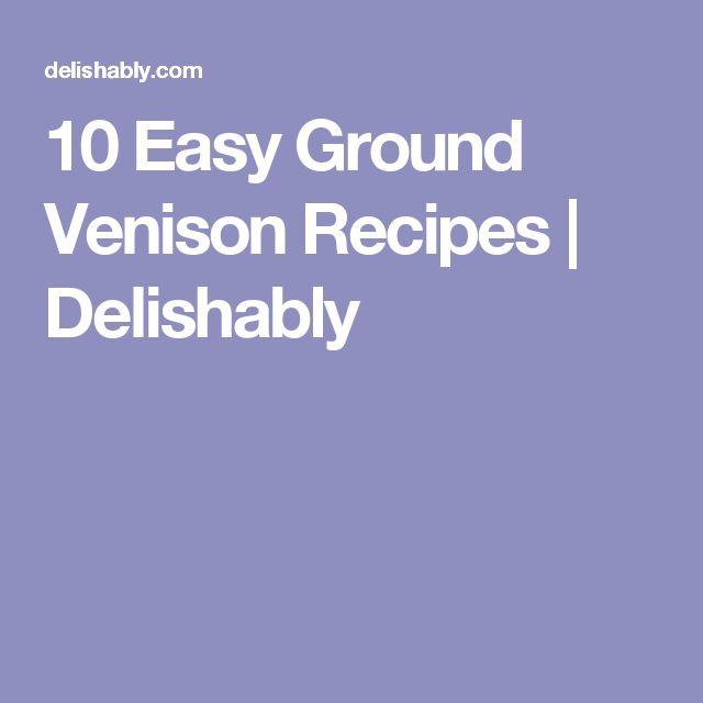 10 Easy Ground Venison Recipes | Delishably