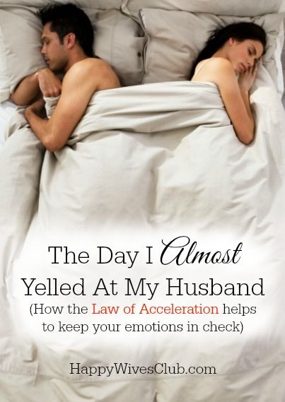 The Day I Almost Yelled At My Husband (How the Law of Acceleration in Marriage helps to keep your emotions in check)