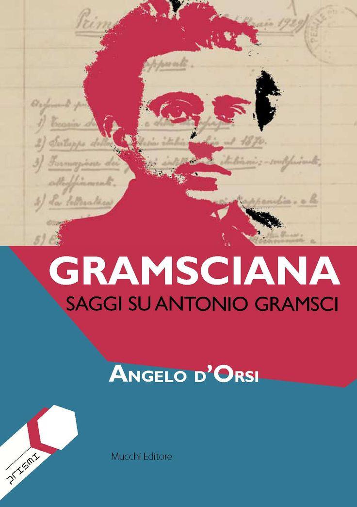 GRAMSCIANA Saggi su Antonio Gramsci di Angelo d'Orsi IN ARRIVO!!