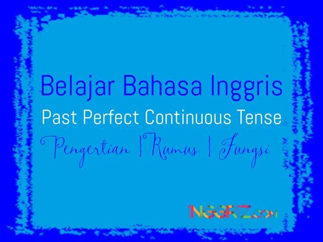 http://inggriz.com/belajar-bahasa-inggris-past-perfect-continuous-tense/
