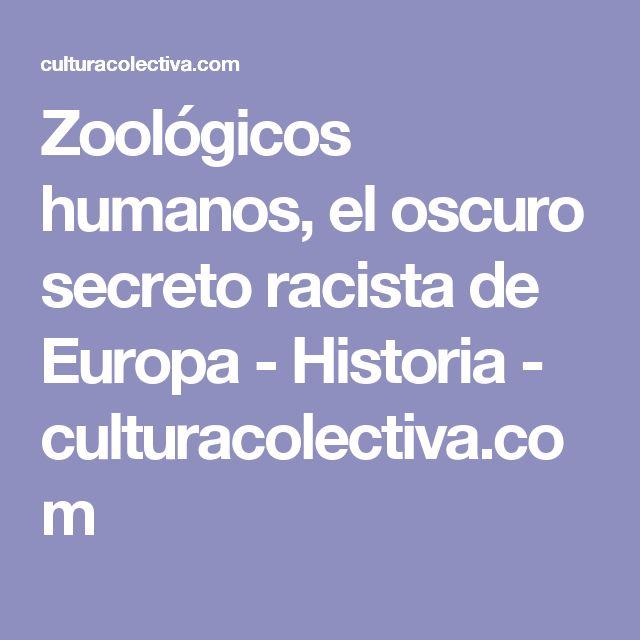 Zoológicos humanos, el oscuro secreto racista de Europa - Historia - culturacolectiva.com