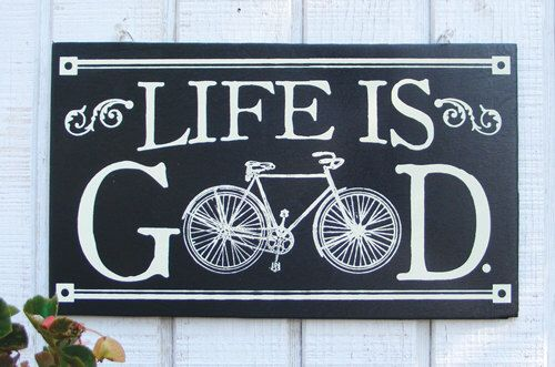 Life is Good Bike Sign Antique Bicycle Wood Sign by ZietlowsCustomSigns on Etsy https://www.etsy.com/listing/108658377/life-is-good-bike-sign-antique-bicycle