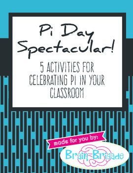 Pi Day Spectacular!My students love celebrating Pi Day. Best of all, they never see it coming...calculating everything from Diameter, Radius, Circumference, Area and Volume of a Cylinder and under the ruse of fun!Pi Day is often celebrated on March 14 (3/14 or 3.14, you know like  = 3.14 ...bear with our humor!).