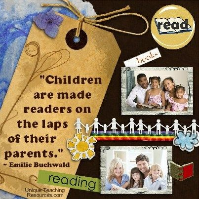 """Children are made readers on the laps of their parents.""  ~ Emilie Buchwald (Download a FREE one page poster for this quote on:  http://www.uniqueteachingresources.com/Quotes-About-Reading.html)"