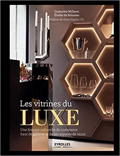 Amazon Fr Les Vitrines Du Luxe Une Histoire Culturelle Du Commerce Haut De Gamme Et De Ses Espaces De Vente En 2020 Espace De Vente Telechargement Listes De Lecture