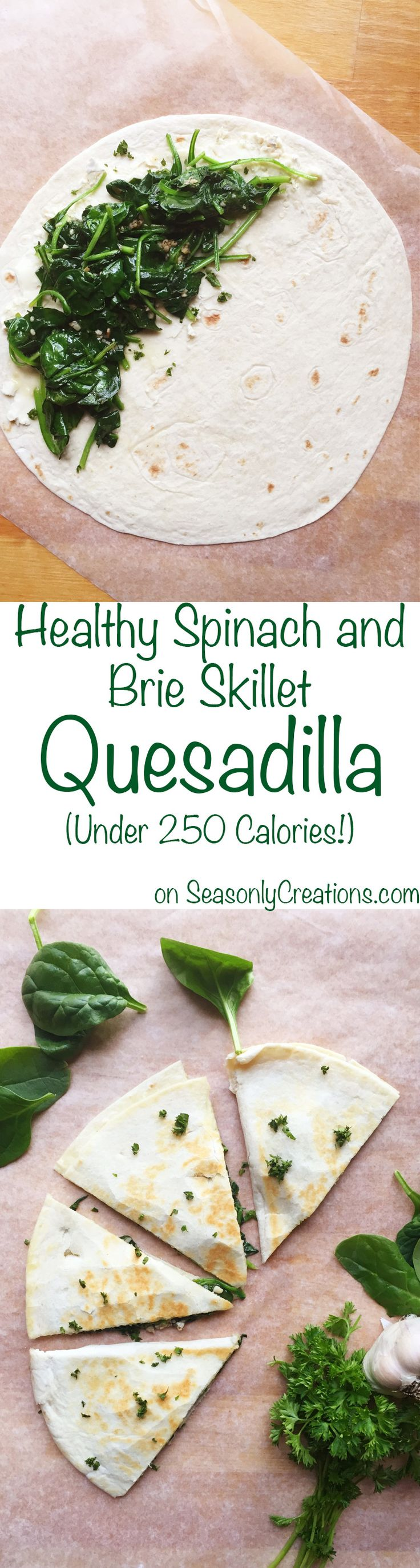 Healthy Spinach and Brie Skillet Quesadilla, Under 250 Calories. This crunchy, cheesy, flavorful recipe is perfect if you're looking for a healthy, single serving sized meal you can make make in just one skillet, no fancy equipment necessary (plus, it's a nice vegetarian recipe you can add to your collection)! Enjoy as a snack, for breakfast, as an appetizer, or whenever! | SeasonlyCreations.com | @SeasonlyBlog