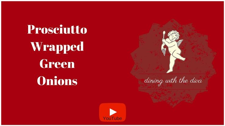 Dining with the Diva | Prosciutto Wrapped Green Onions
