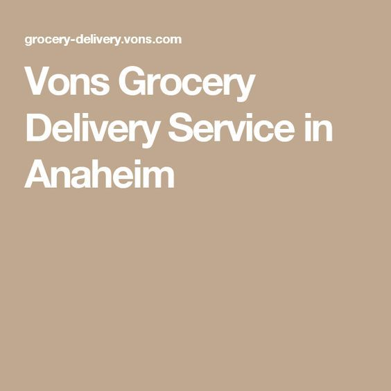 Vons Grocery Delivery Service in Anaheim
