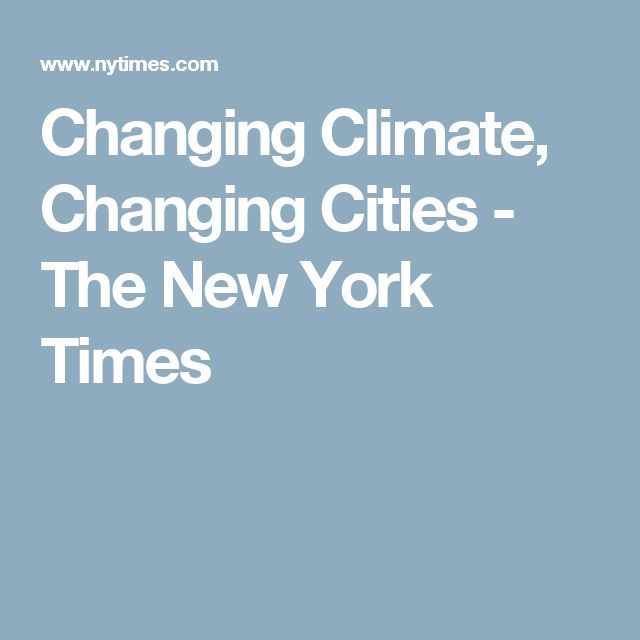 Changing Climate, Changing Cities - The New York Times