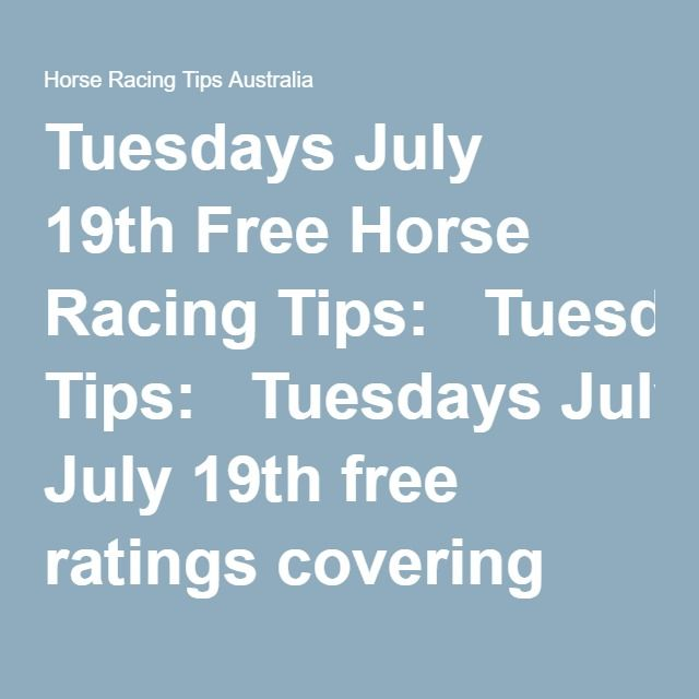 Tuesdays July 19thFree Horse Racing Tips:   Tuesdays July 19thfree ratings covering the 1st 3 races at each & every race meeting will be available right here in this space half an hour before the 1st scheduled race of the day on this Tuesday the 19thso please check back here then.  This is your very own free trial of our horse racing tips and we honestlybelieve our ratings are the best available anywhere online and you can check all our results here.  And if you want to justjoin us…