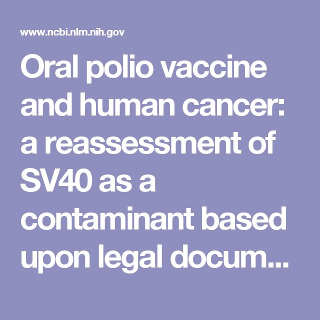 Oral polio vaccine and human cancer: a reassessment of SV40 as a contaminant based upon legal documents.  - PubMed - NCBI