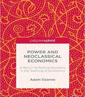 Power And Neoclassical Economics: A Return To Political Economy In The Teaching Of Economics PDF