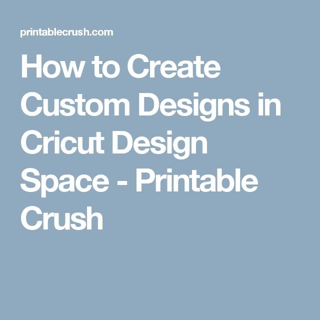 How to Create Custom Designs in Cricut Design Space - Printable Crush