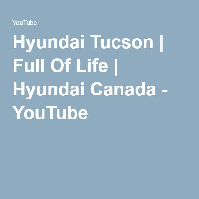 Promotional Video idea: Hyundai Tucson   Full Of Life   Hyundai Canada - YouTube