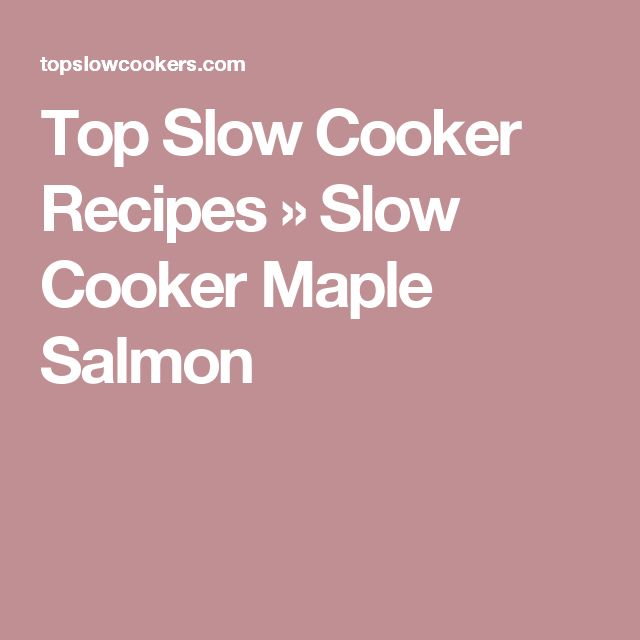 Top Slow Cooker Recipes  » Slow Cooker Maple Salmon
