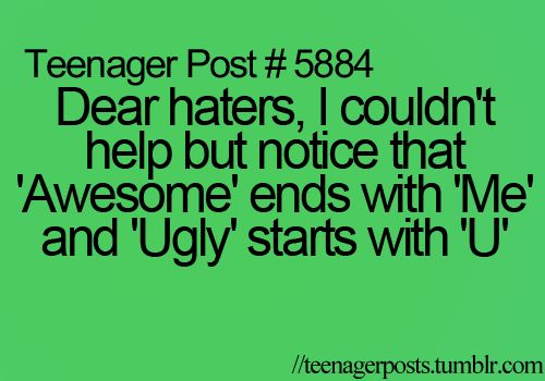 Dear haters, I couldn't help but notice that 'Awesome' ends with 'Me' and 'Ugly' starts with 'U'