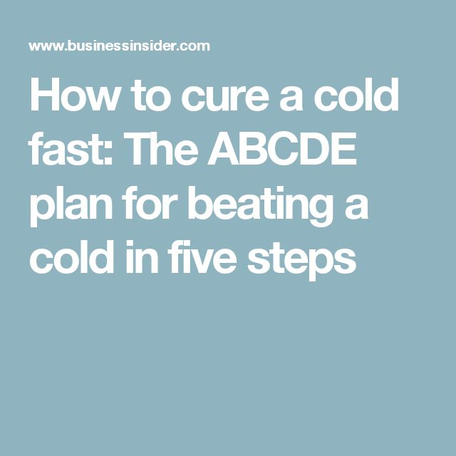 How to cure a cold fast: The ABCDE plan for beating a cold in five steps
