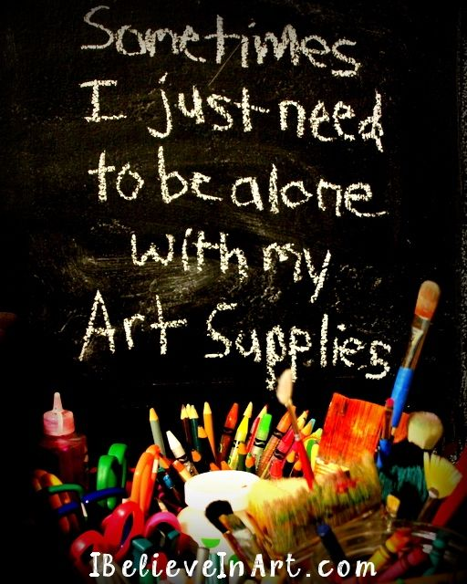 Sometimes I just need to be alone with my art supplies. The I Believe In Art…