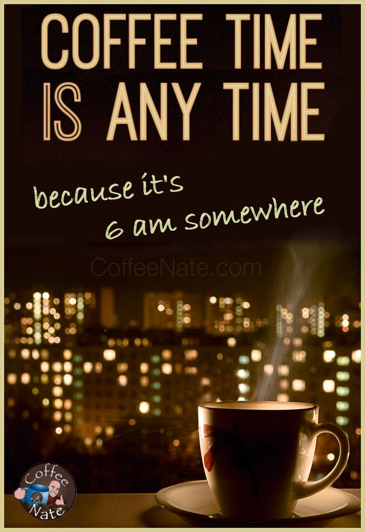 Coffee Time is ANY Time! c[_] #coffee