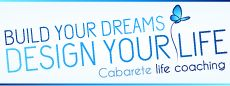 Build your dreams.. Design your life! www.cabaretelifecoaching.com