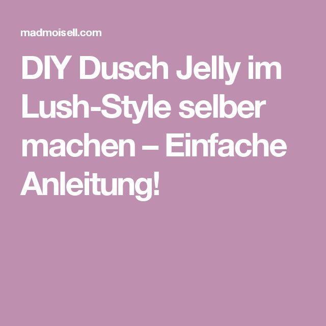 DIY Dusch Jelly im Lush-Style selber machen – Einfache Anleitung!