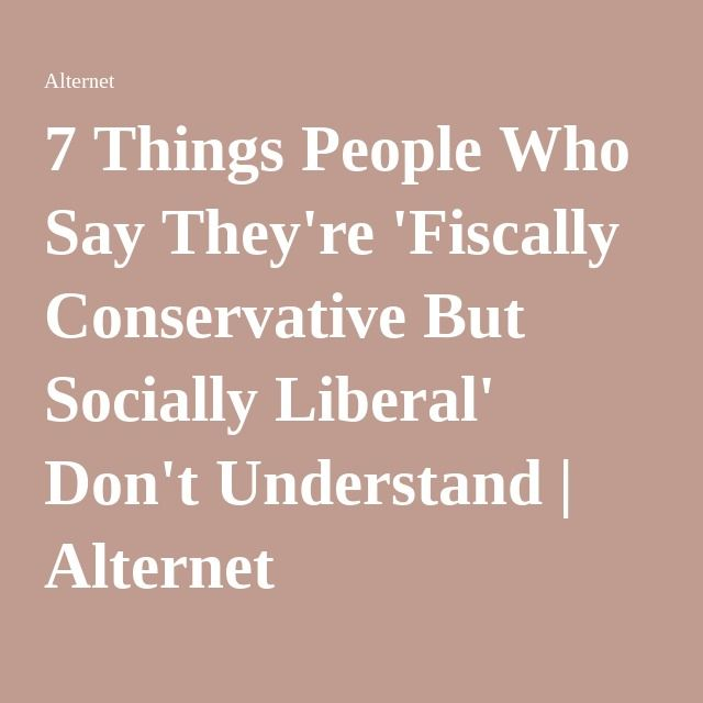 7 Things People Who Say They're 'Fiscally Conservative But Socially Liberal' Don't Understand | Alternet