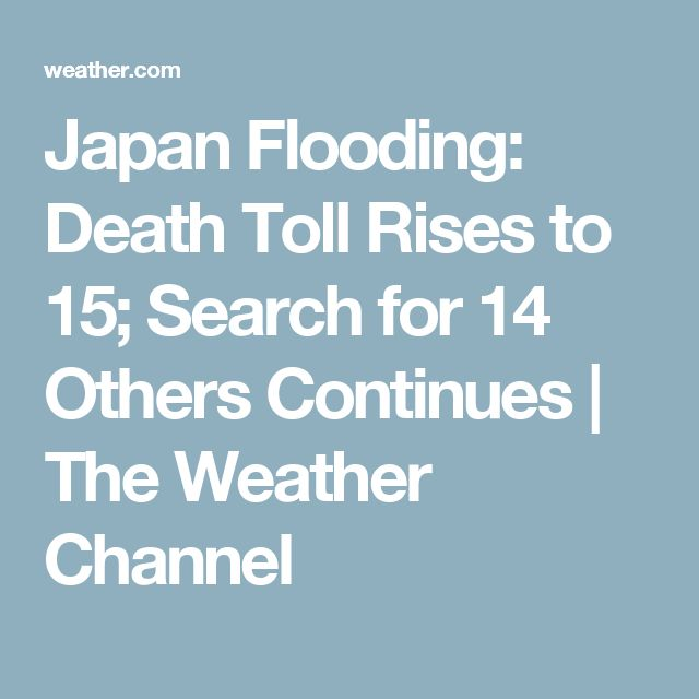 Japan Flooding: Death Toll Rises to 15; Search for 14 Others Continues | The Weather Channel