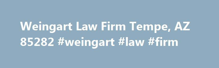 Weingart Law Firm Tempe, AZ 85282 #weingart #law #firm http://rwanda.remmont.com/weingart-law-firm-tempe-az-85282-weingart-law-firm/  # Weingart Law Firm Former Judge & Certified Criminal Law Specialist, Mark N. Weingart has been practicing law for over 30 years and has taken several hundred cases to trial. Business Description Arizona DUI lawyer Mark N. Weingart has been practicing law for 35 years. He is a former assistant county prosecuting attorney in the State of Ohio, where he…