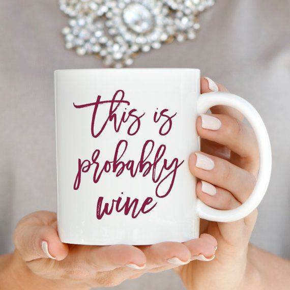 This is Probably Wine Coffee Mug Coffee Mugs by sweetwaterdecor There's a Chance this is Wine Coffee Mug by Sweet Water Decor