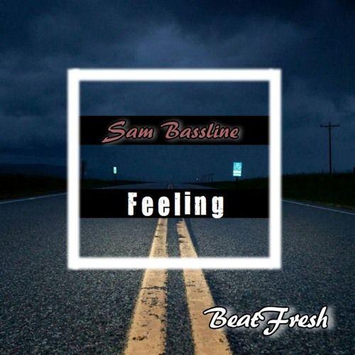 Sam Bassline - Feeling by BeatFresh   Beat Fresh   Free Listening on SoundCloud
