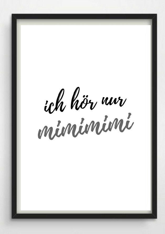 *Ich hör nur Mimimimi!*      Schöner Typo Print für Eure Wände oder zum Verschenken.    Gerne gehen wir auf Extra-Wünsche ein. Den Druck gibt es außerdem in Din A3 für 16,90...