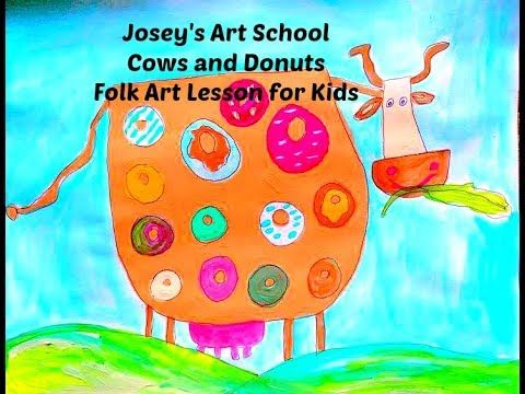Joseys Art School Episode #136: Folk Art Cows and Donuts Kids Art Lesson