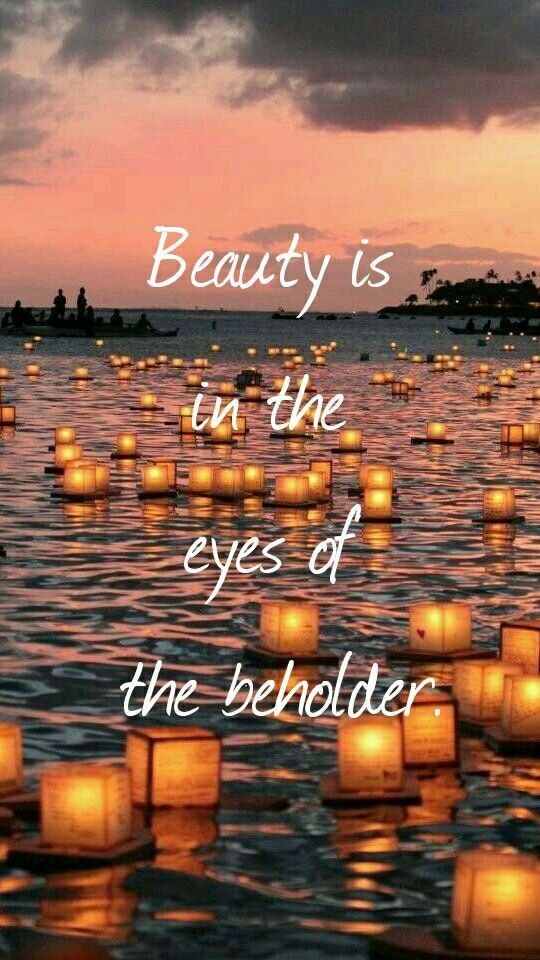 Beauty Is In The Eye Of The Beholder Quotes Words Inspirational