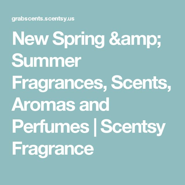 New Spring & Summer Fragrances, Scents, Aromas and Perfumes | Scentsy Fragrance