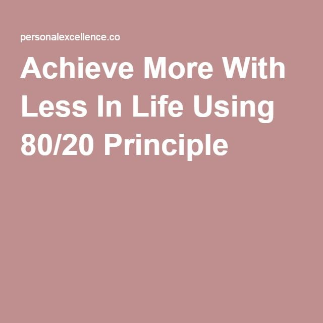 Achieve More With Less In Life Using 80/20 Principle