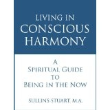 LIVING IN CONSCIOUS HARMONY: A Spiritual Guide to Being in the Now (Kindle Edition)By Sullins Stuart