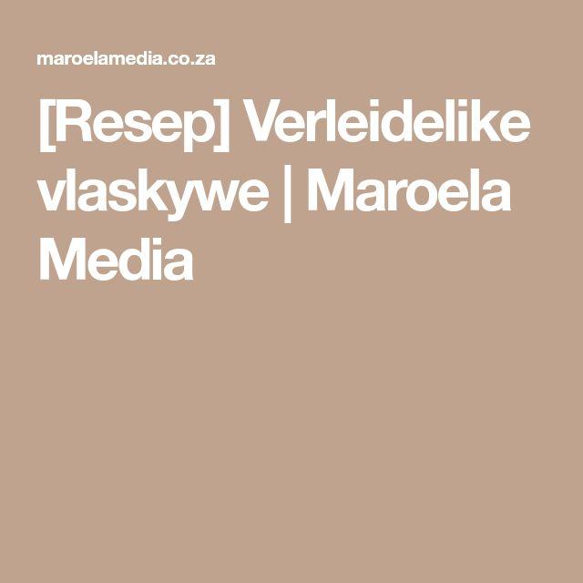 [Resep] Verleidelike vlaskywe   Maroela Media