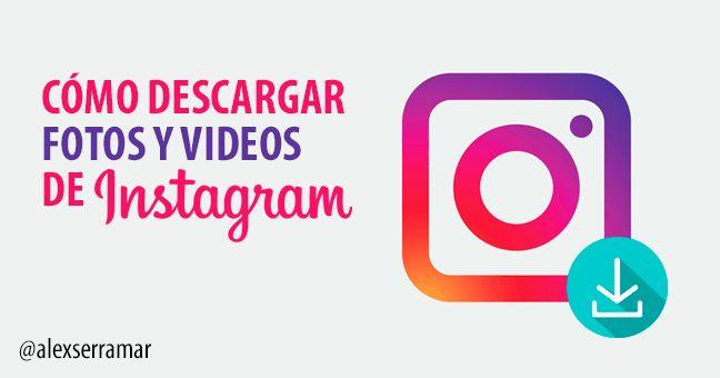 Descargar Gratis fotos y videos de Instagram, desde el PC y desde el smartphone…