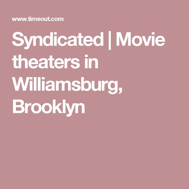 Syndicated | Movie theaters in Williamsburg, Brooklyn
