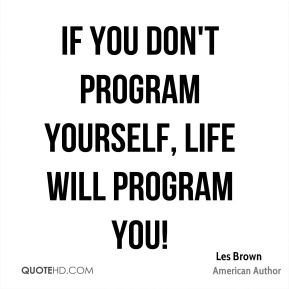 More Les Brown  Quotes on www.quotehd.com - #quotes #life #program                                                                                                                                                                                 More