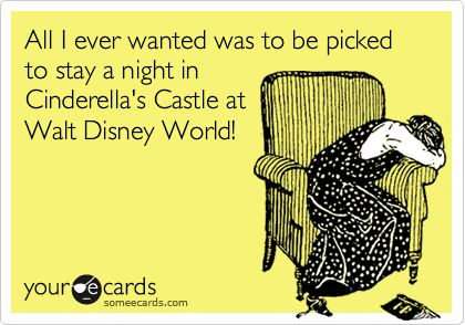 All I ever wanted was to be picked to stay a night in Cinderella's Castle at Walt Disney World! {pinned by www.thedisneykids.com} #DisneyHumor