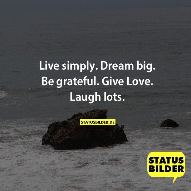 Live simply. Dream big. Be grateful. Give Love. Laugh lots. - Englische Sprüche, coole Sprüche
