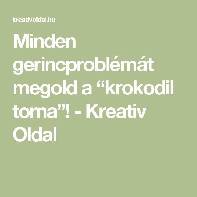 "Minden gerincproblémát megold a ""krokodil torna""! - Kreativ Oldal"
