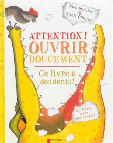 Attention ! ouvrir doucement : ce livre a des dents ! - NICK BROMLEY - NICOLA O'BYRNE